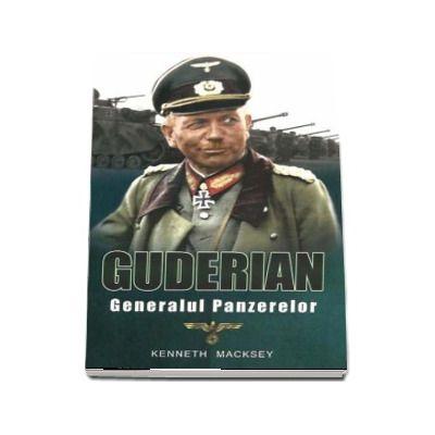Guderian. Generalul panzerelor de Kenneth Macksey