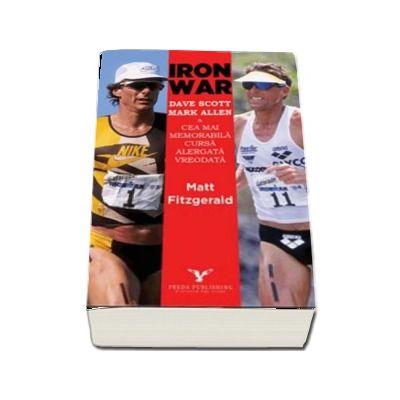 Iron War. Cea mai memorabila cursa alergata vreodata de Matt Fitzgerald (Colectia iTRI)