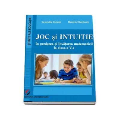Joc si intuitie in predarea si invatarea matematicii la clasa a V-a de Luminita Catana