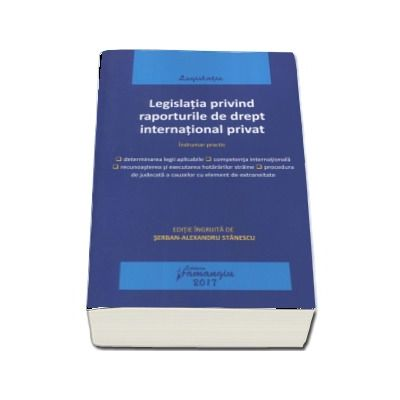 Legislatia privind raporturile de drept international privat. Actualizat 15 mai 2017 - Indrumar practic de Serban-Alexandru Stanescu