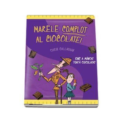 Marele complot al ciocolatei - Cine a mancat toata ciocolata? de Chris Callaghan