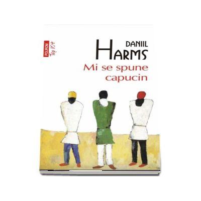 Mi se spune capucin de Daniil Harms - Editie Top 10