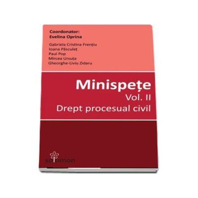 Minispete - Volumul II, Drept procesual civil de Evelina Oprina