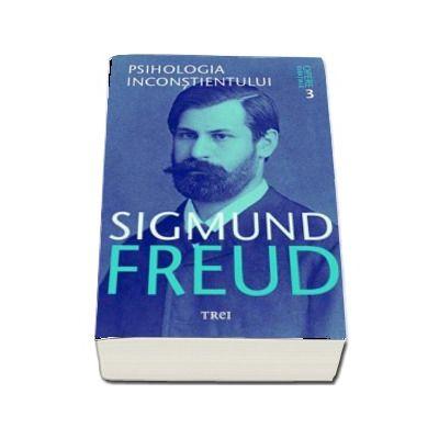 Opere esentiale. Psihologia inconstientului, volumul 3 de Sigmund Freud (Editie 2017)