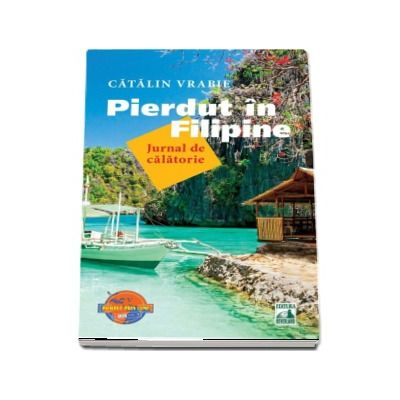 Pierdut in Filipine - Jurnal de calatorie de Catalin Vrabie