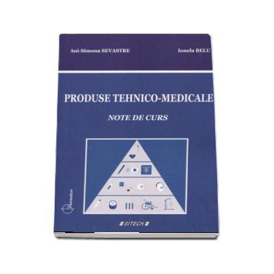 Produse tehnico-medicale. Curs pentru studentii Facultatii de Farmacie (Note de curs) de Ani Simona Sevastre