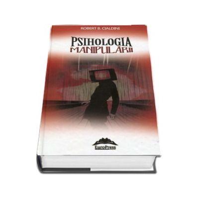 Psihologia manipularii. Curs de teorie si practica a influentarii de Robert B. Cialdini - Editie cu coperi cartonate