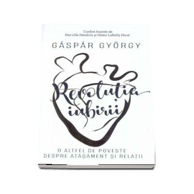 Gaspar Gyorgy, Revolutia iubirii - O altfel de poveste despre atasament si relatii