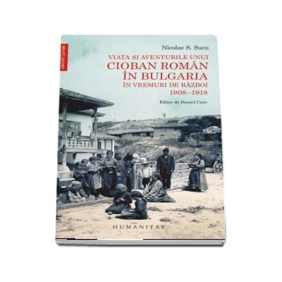 Nicolae S. Sucu, Viata si aventurile unui cioban roman in Bulgaria in vremuri de razboi 1908–1918