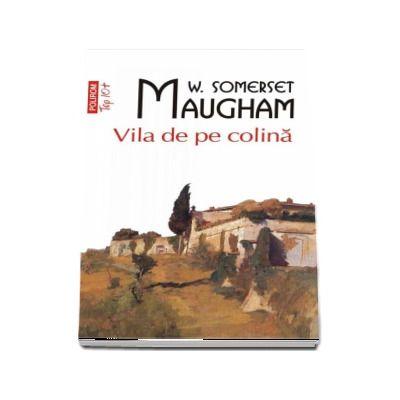 Vila de pe colina de W. Somerset Maugham - Editie Top 10