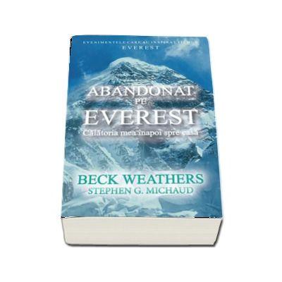 Abandonat pe Everest. Calatoria mea inapoi spre casa de Beck Weathers (Colectia iClimb)