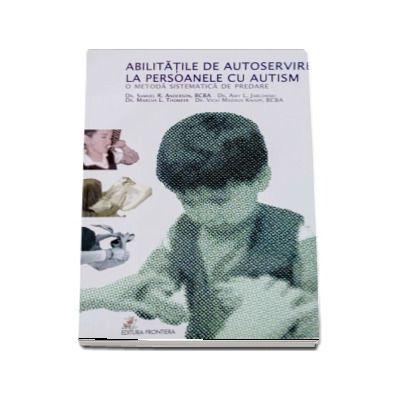 Abilitatile de autoservire la persoanele cu autism. O metoda sistematica de predare de Stephen Anderson