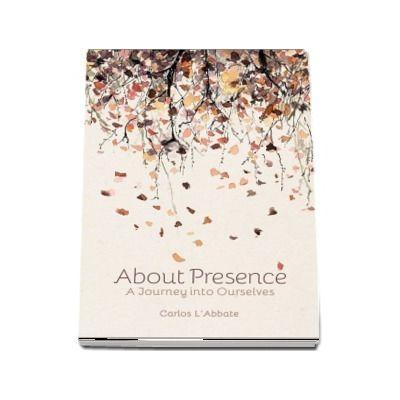 About Presence - A Journey into Ourselves de Carlos L-Abbate