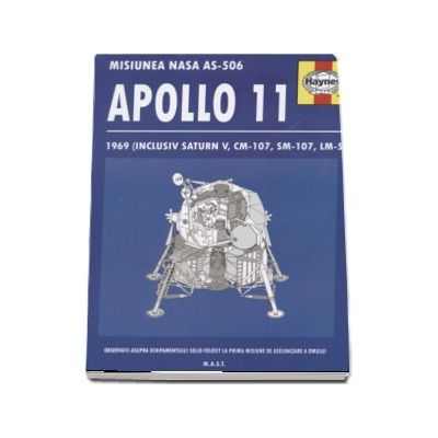 Apollo 11. Misiunea NASA AS-506, 1969 (Inclusiv Saturn V, CM-107, SM-107, LM-5). Observatii asupra echipamentului solid folosit la prima misiune de aselenizare a omului