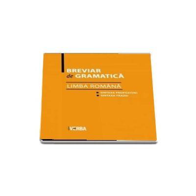 Breviar de gramatica - Limba Romana - Sintaxa propozitiei si Sintaxa frazei de Camelia Stan
