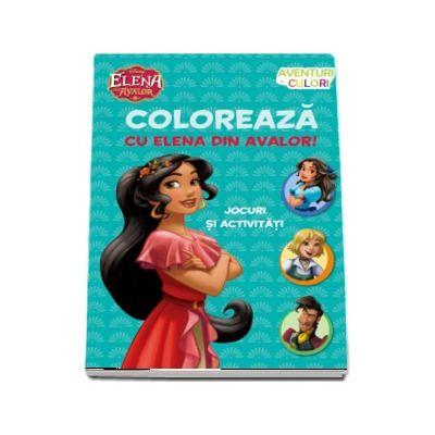 Disney, Coloreaza cu Elena din Avalor. Jocuri si activitati. (Aventuri in culori)