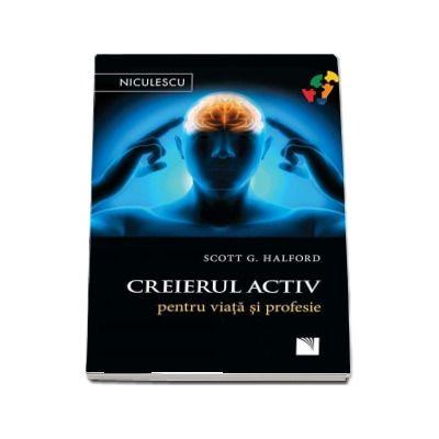 Creierul activ pentru viata si profesie de Scott G. Halford
