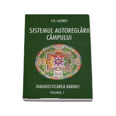 Diagnosticarea karmei - Sistemul autoreglarii campurilor. Volumul 1 de Serghei Nikolaevici Lazarev