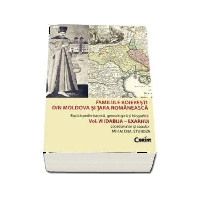 Mihai Dimitrie Sturdza - Familiile boieresti din Moldova si Tara Romaneasca - Enciclopedie istorica, genealogica si biografica. Volumul VI (DABIJA - EXARHU)