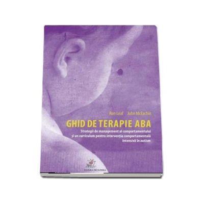Ghid de terapie ABA - editia a doua. Strategii de management al comportamentului si un curriculum pentru interventia comportamentala intensiva in autism