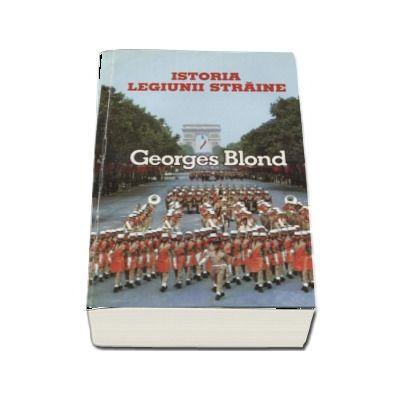 Istoria Legiunii staine (1831-1981) de Georges Blond