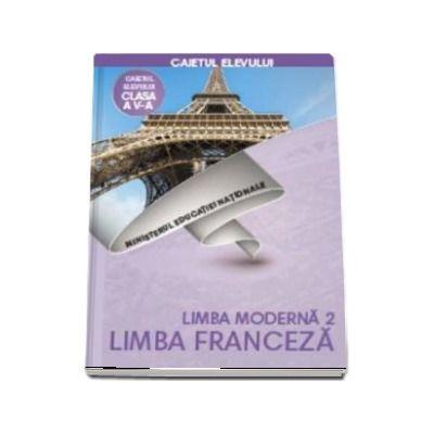 Limba Franceza, limba moderna 2, caietul elevului pentru clasa a V-a de Doina Groza si Dan Ion Nasta