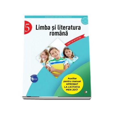 Limba si literatura romana - Caiet de activitati pentru clasa a V-a (Auxiliar pentru manualul aprobat la licitatia MEN 2017)
