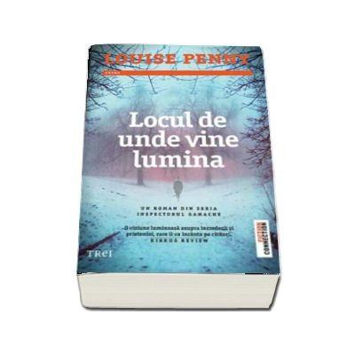 Locul de unde vine lumina - Un roman din seria Inspectorul Gamache de Louise Penny