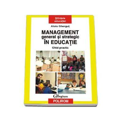 Management general si strategic in educatie. Ghid practic (Colectia Stiintele educatiei)