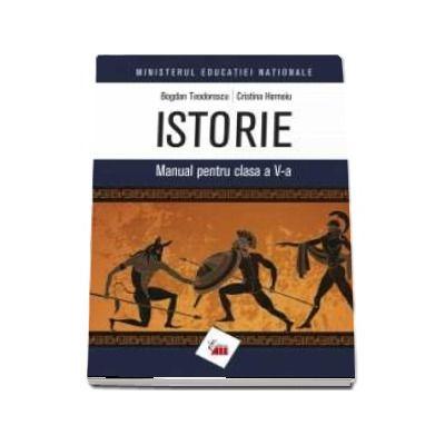 Manual de istorie pentru clasa a V-a, de autori Bogdan Teodorescu si Cristina Hornoiu