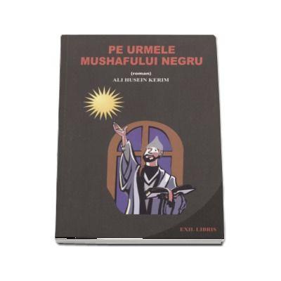 Pe urmele Mushafului Negru de Ali Husein Kerim