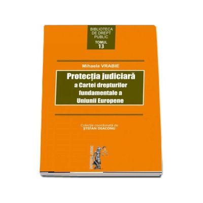 Protectia juridica a Cartei drepturilor fundamentale a Uniunii Europene de Mihaela Vrabie