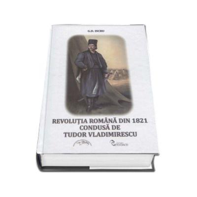 Revolutia Romana din 1821 condusa de Tudor Vladimirescu de G. D. Iscru
