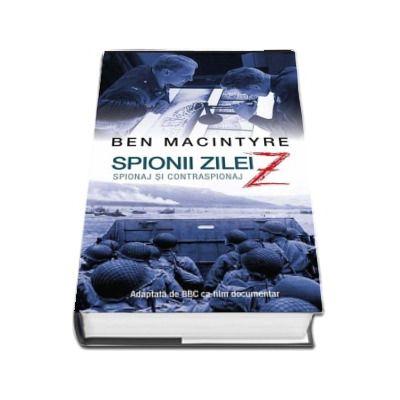 Spionii zilei Z- spionaj si contraspionaj de Ben Macintyre