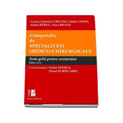 Compendiu de specialitati medico-chirurgicale. Teste grila pentru rezidentiat de Ureche Carina Gabriela (Editia a II-a)