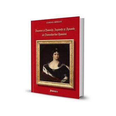 Doamne si domnite, jupanite si amante ale domnitorilor romani de Cornel Birsan