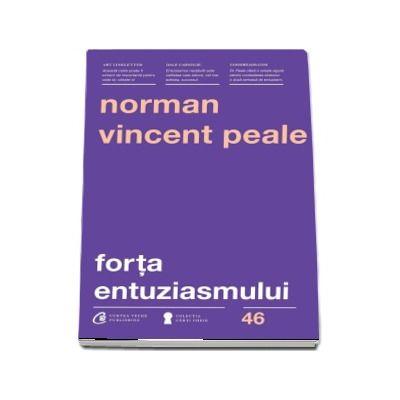 Forta entuziasmului de Norman Vincent Peale - Editia a III-a