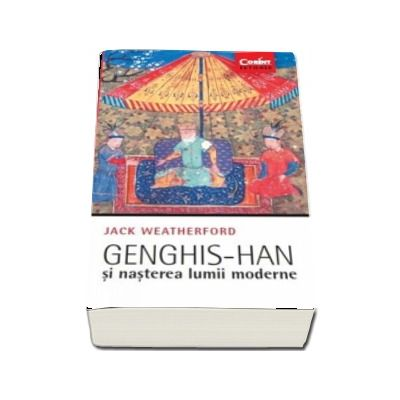 Genghis-han si nasterea lumii moderne de Jack Weatherford
