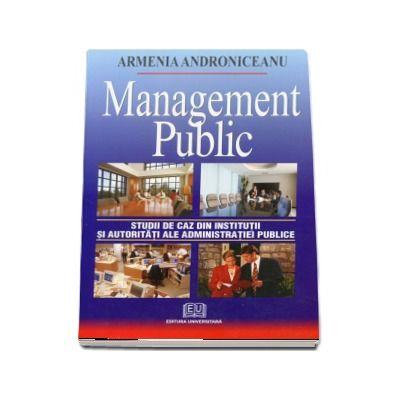 Management public. Studii de caz din institutii si autoritati ale administratiei publice - Editia a II-a (Armenia Androniceanu)