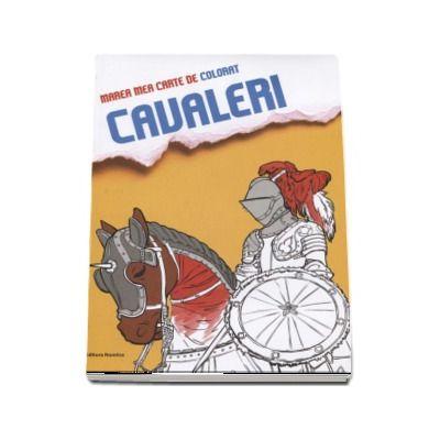 Marea mea carte de colorat - Cavaleri (Ilustratii de Hans Wunderlich)