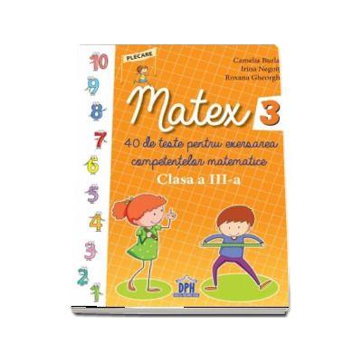 Matex - 40 de teste pentru exersarea competentelor matematice, pentru clasa a III-a, de Camelia Burlan