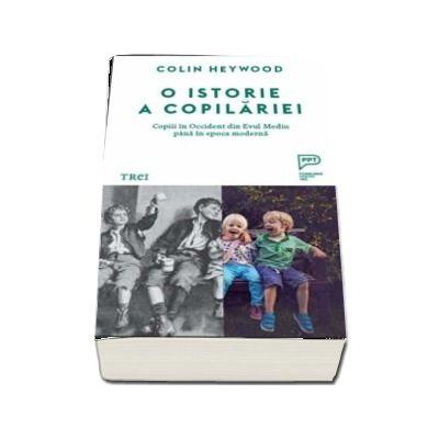 O istorie a copilariei. Copiii in Occident din Evul Mediu pana in epoca moderna de Colin Heywood