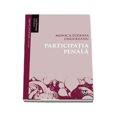 Participatia penala de Monica-Eugenia Ungureanu (Colectia Monografii)