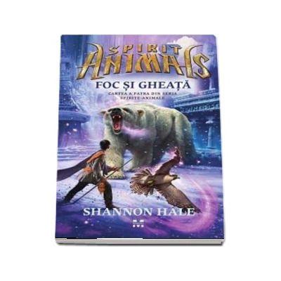 Spirit Animals - Foc si Gheata. Cartea a patra din seria Spirite-Animale de Garth Nix