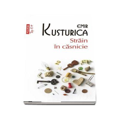 Strain in casnicie de Emir Kusturica - Editie de buzunar, colectia Top 10