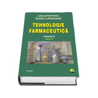 Tehnologie farmaceutica. Volumul II de Iuliana Popovici (Editia a II-a) - Prefata de Prof. Dr. Victor Stanescu