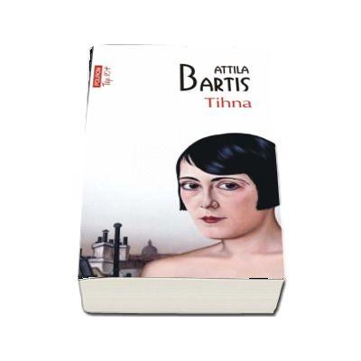 Tihna de Attila Bartis (Editie de buzunar Top 10)