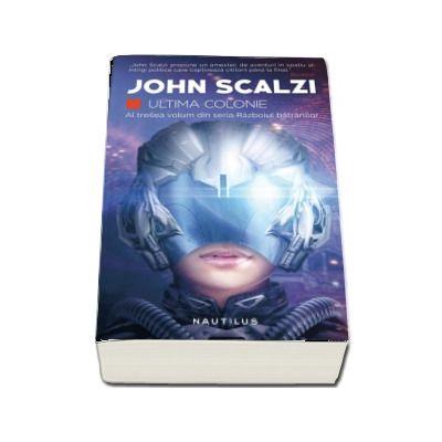 Ultima colonie de John Scalzi - Al treilea volum din seria Razboiul batranilor.