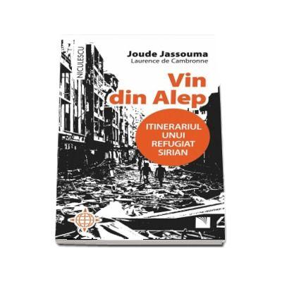 Vin din Alep. Itinerariul unui refugiat sirian de Joude Jassouma