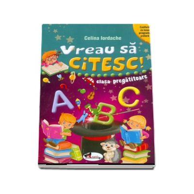 Vreau sa citesc! - Clasa pregatitoare (Conform cu noua programa scolara) de Celina Iordache